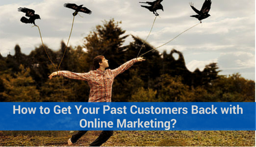How to Get Your Past Customers Back with Online Marketing?